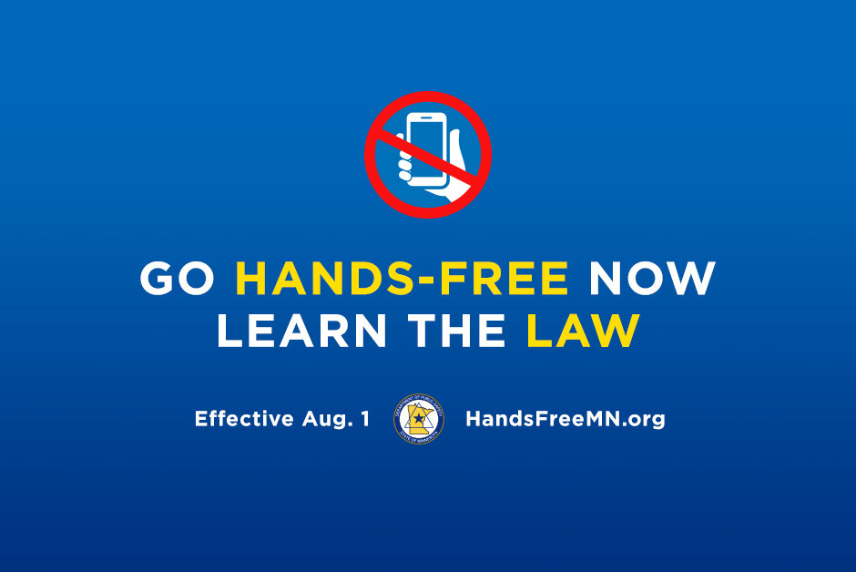 Go Hands-Free now. Learn the Law. Effective Aug. 1. HandsFreemn.org